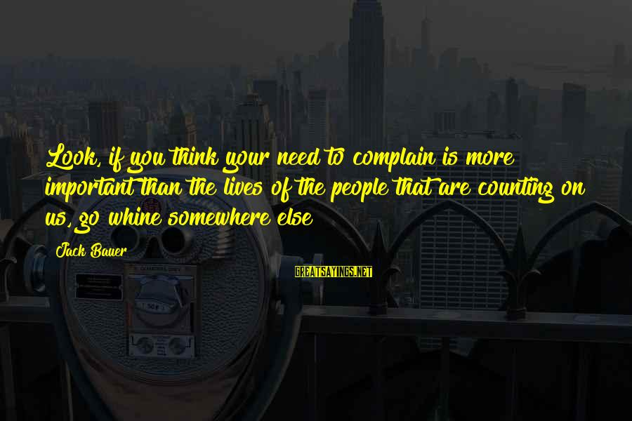 Counting On You Sayings By Jack Bauer: Look, if you think your need to complain is more important than the lives of
