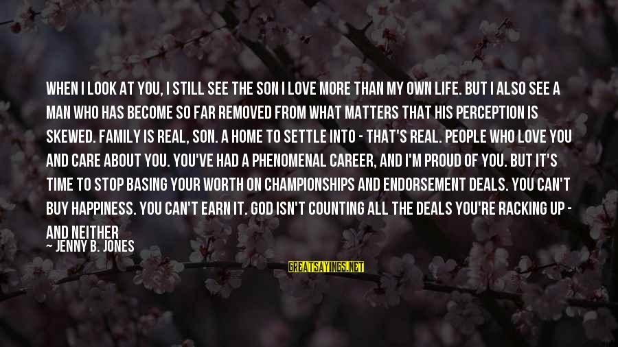 Counting On You Sayings By Jenny B. Jones: When I look at you, I still see the son I love more than my