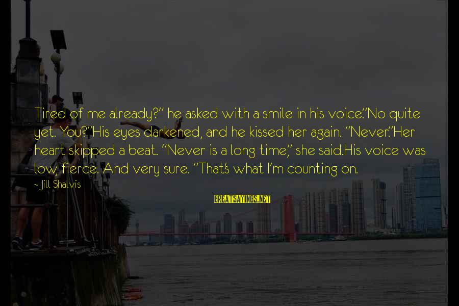 """Counting On You Sayings By Jill Shalvis: Tired of me already?"""" he asked with a smile in his voice.""""No quite yet. You?""""His"""