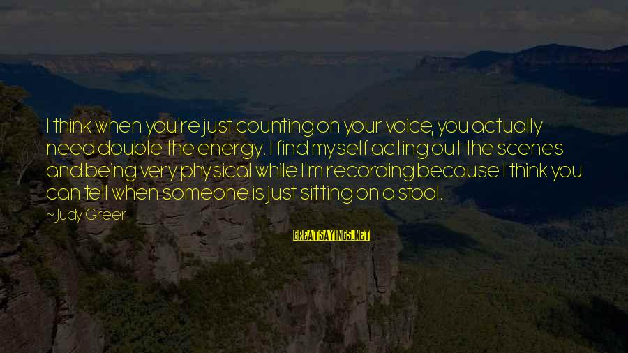 Counting On You Sayings By Judy Greer: I think when you're just counting on your voice, you actually need double the energy.