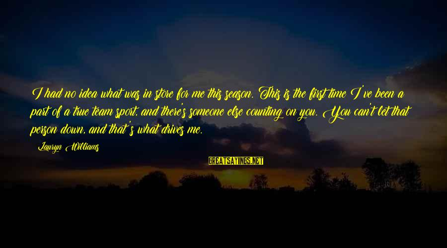 Counting On You Sayings By Lauryn Williams: I had no idea what was in store for me this season. This is the