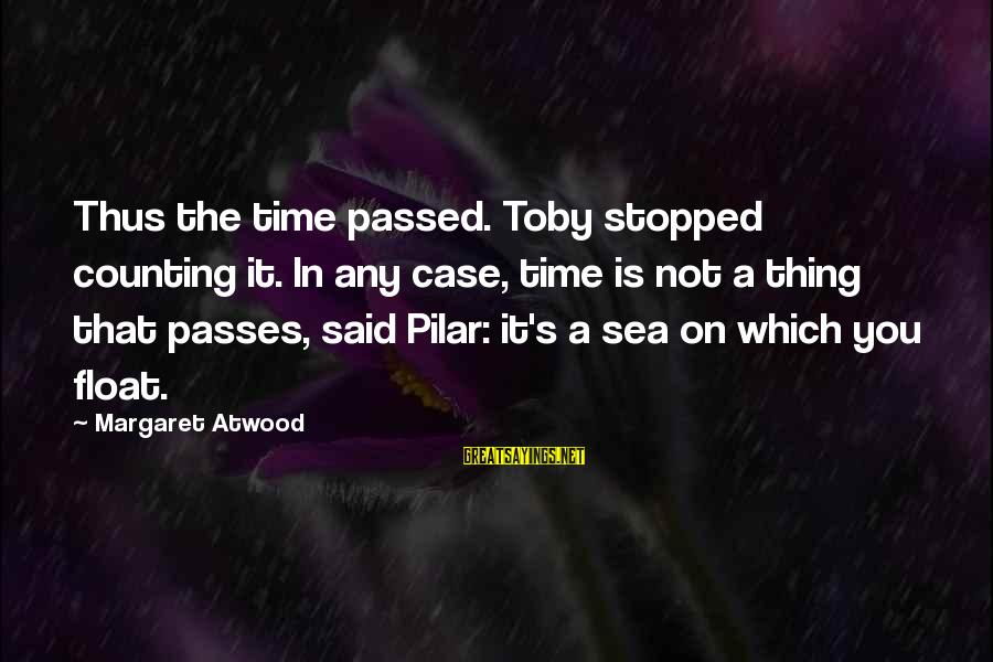 Counting On You Sayings By Margaret Atwood: Thus the time passed. Toby stopped counting it. In any case, time is not a