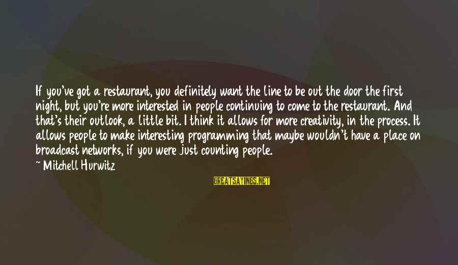 Counting On You Sayings By Mitchell Hurwitz: If you've got a restaurant, you definitely want the line to be out the door