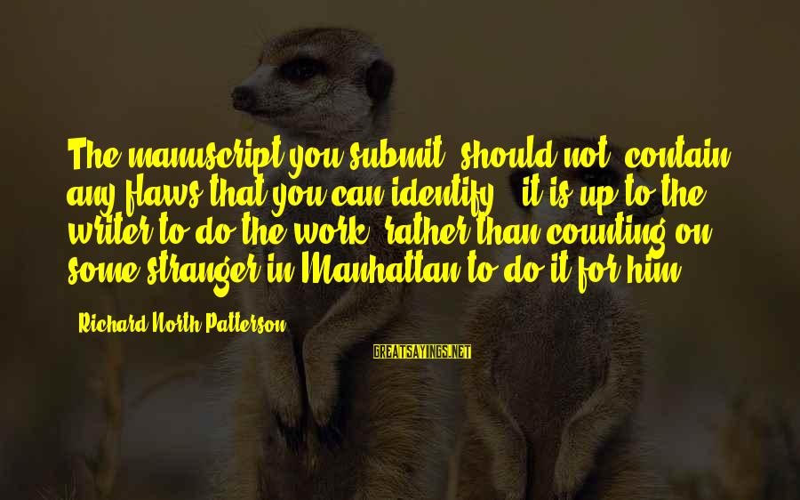 Counting On You Sayings By Richard North Patterson: The manuscript you submit [should not] contain any flaws that you can identify - it