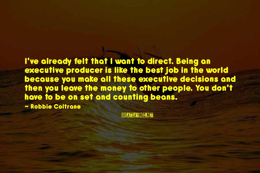 Counting On You Sayings By Robbie Coltrane: I've already felt that I want to direct. Being an executive producer is like the