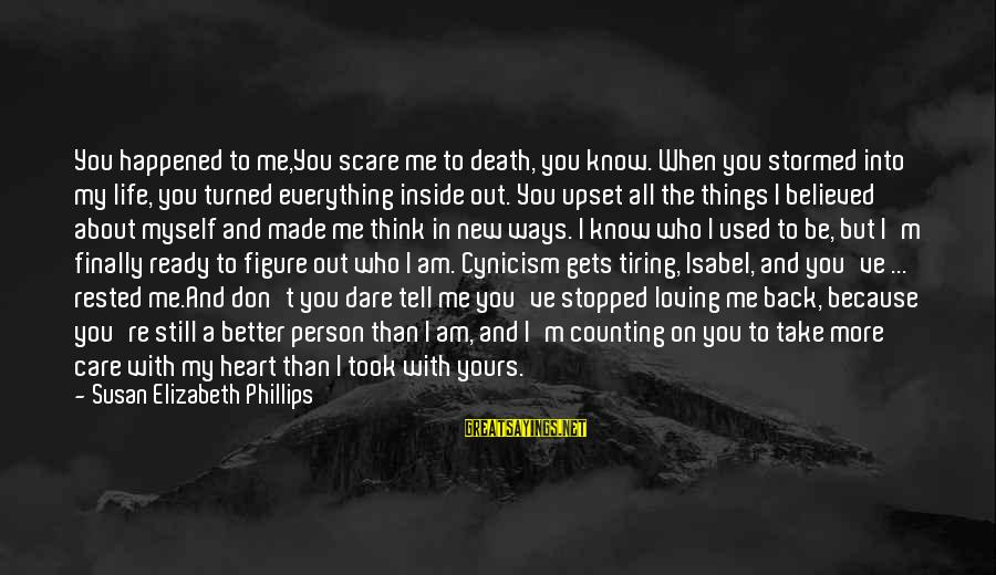 Counting On You Sayings By Susan Elizabeth Phillips: You happened to me,You scare me to death, you know. When you stormed into my