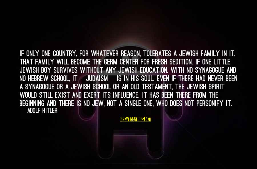 Country Boy Sayings By Adolf Hitler: If only one country, for whatever reason, tolerates a Jewish family in it, that family