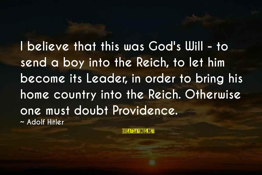 Country Boy Sayings By Adolf Hitler: I believe that this was God's Will - to send a boy into the Reich,
