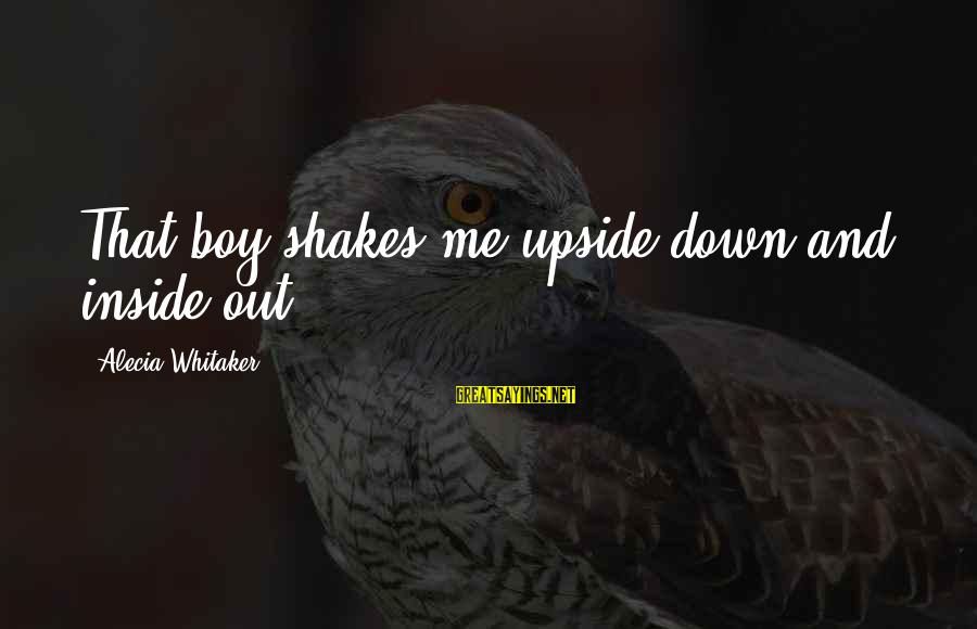 Country Boy Sayings By Alecia Whitaker: That boy shakes me upside down and inside out.