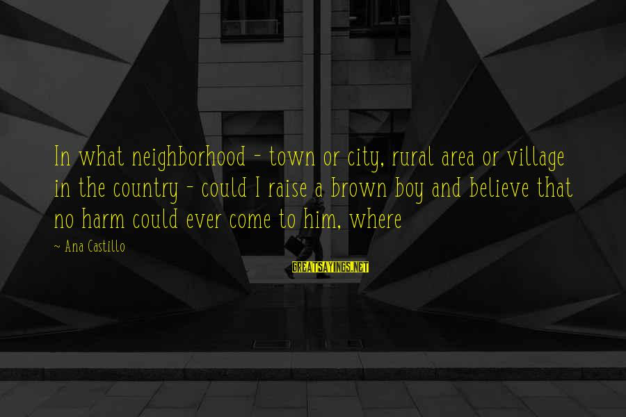 Country Boy Sayings By Ana Castillo: In what neighborhood - town or city, rural area or village in the country -