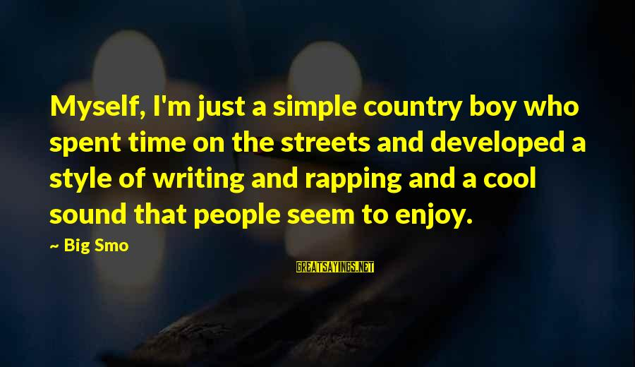 Country Boy Sayings By Big Smo: Myself, I'm just a simple country boy who spent time on the streets and developed