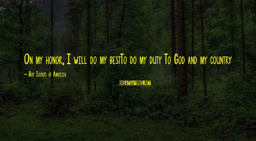Country Boy Sayings By Boy Scouts Of America: On my honor, I will do my bestTo do my duty To God and my