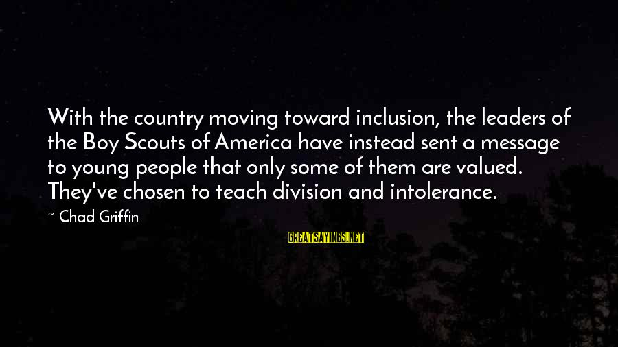 Country Boy Sayings By Chad Griffin: With the country moving toward inclusion, the leaders of the Boy Scouts of America have