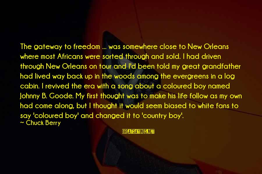 Country Boy Sayings By Chuck Berry: The gateway to freedom ... was somewhere close to New Orleans where most Africans were