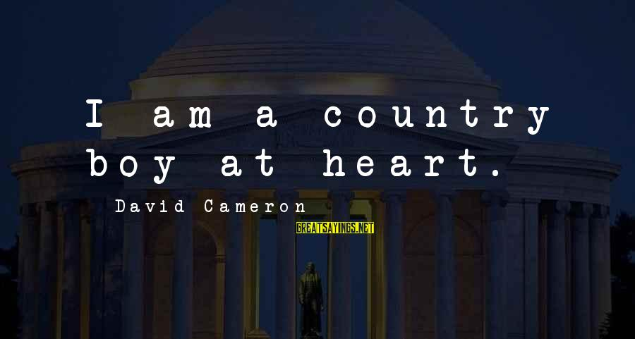 Country Boy Sayings By David Cameron: I am a country boy at heart.
