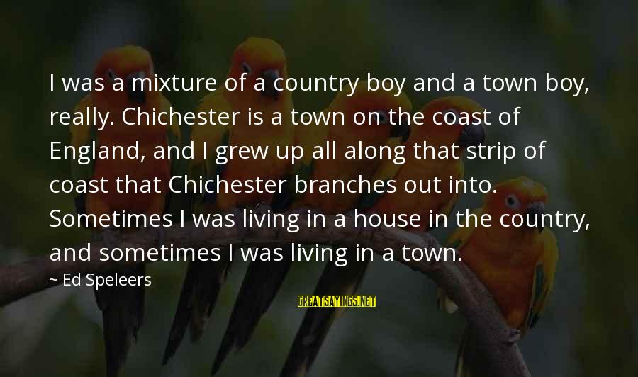 Country Boy Sayings By Ed Speleers: I was a mixture of a country boy and a town boy, really. Chichester is