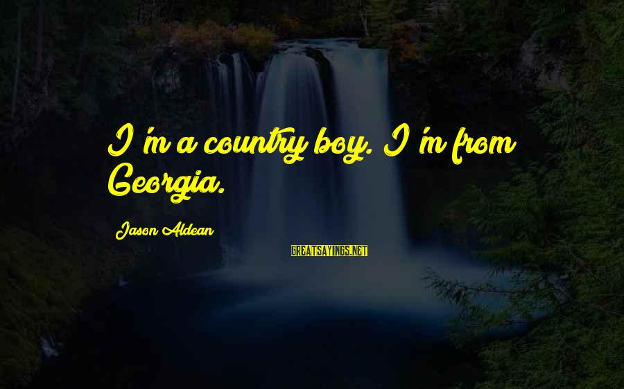 Country Boy Sayings By Jason Aldean: I'm a country boy. I'm from Georgia.
