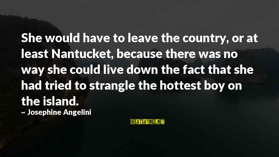 Country Boy Sayings By Josephine Angelini: She would have to leave the country, or at least Nantucket, because there was no