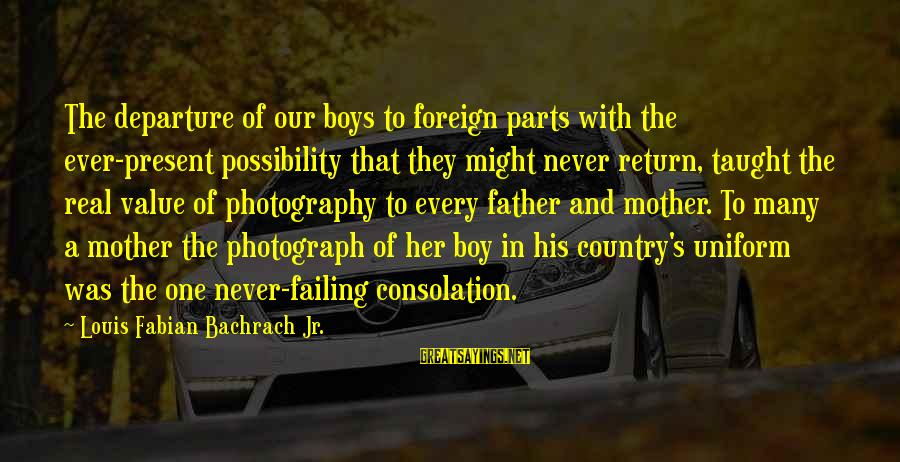 Country Boy Sayings By Louis Fabian Bachrach Jr.: The departure of our boys to foreign parts with the ever-present possibility that they might