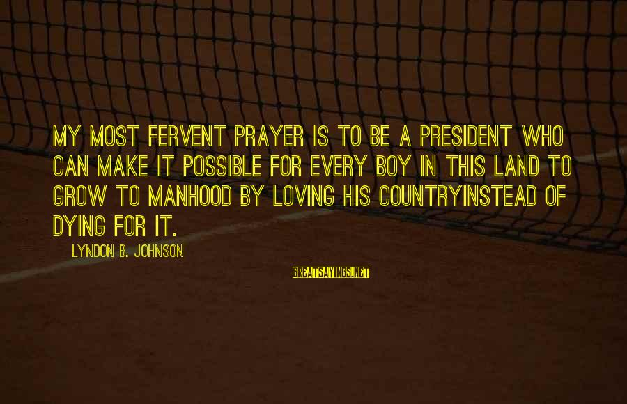 Country Boy Sayings By Lyndon B. Johnson: My most fervent prayer is to be a President who can make it possible for