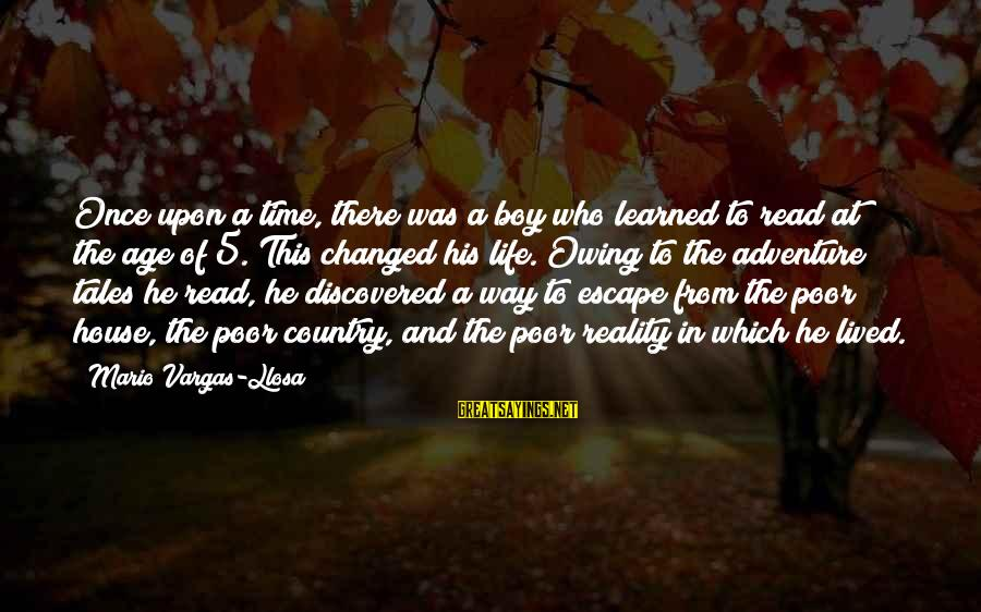 Country Boy Sayings By Mario Vargas-Llosa: Once upon a time, there was a boy who learned to read at the age