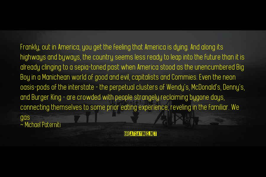 Country Boy Sayings By Michael Paterniti: Frankly, out in America, you get the feeling that America is dying. And along its