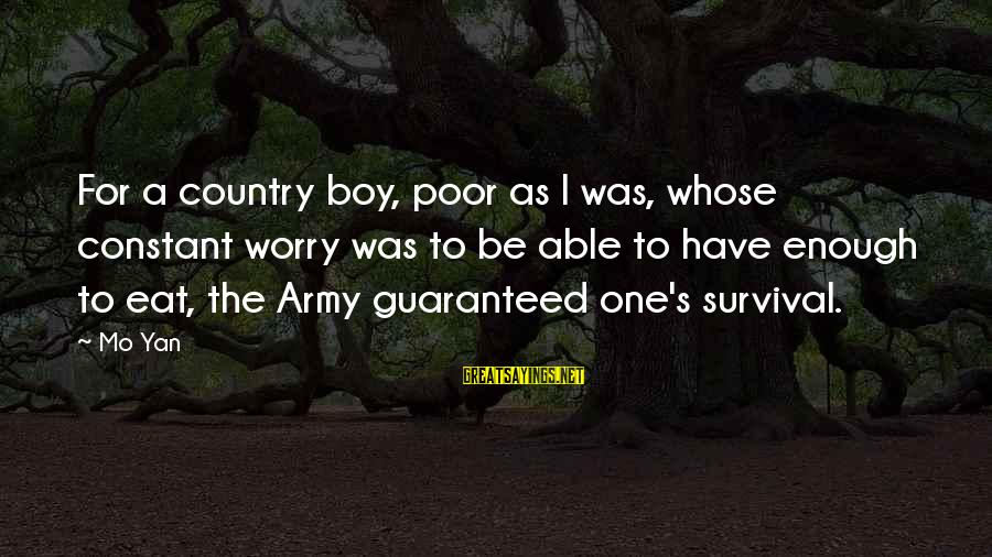 Country Boy Sayings By Mo Yan: For a country boy, poor as I was, whose constant worry was to be able
