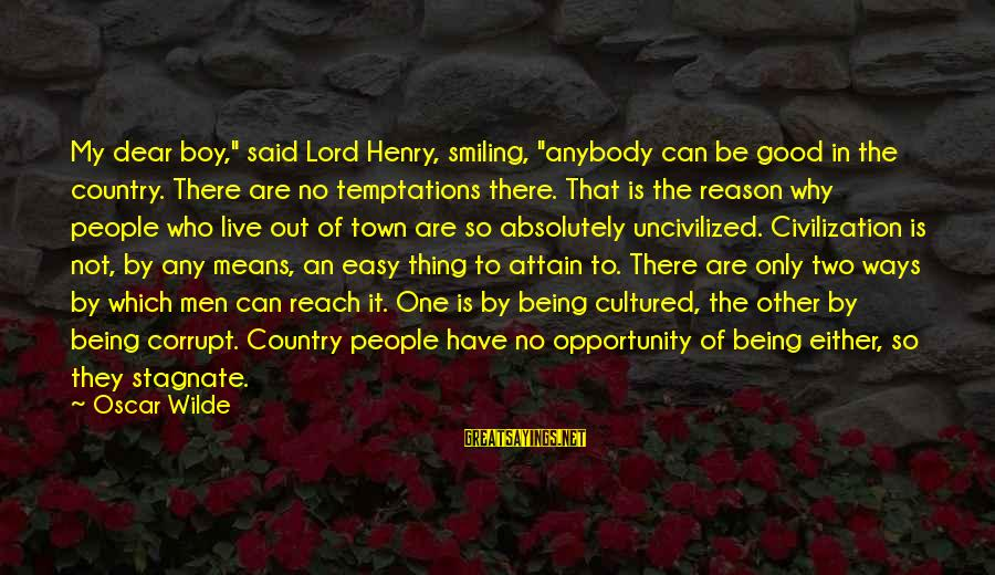 """Country Boy Sayings By Oscar Wilde: My dear boy,"""" said Lord Henry, smiling, """"anybody can be good in the country. There"""