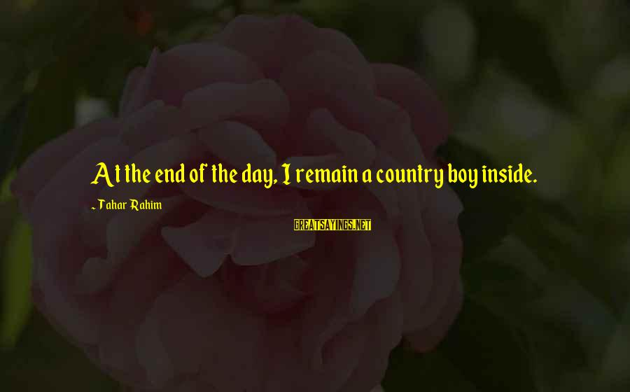 Country Boy Sayings By Tahar Rahim: At the end of the day, I remain a country boy inside.