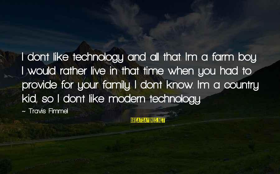 Country Boy Sayings By Travis Fimmel: I don't like technology and all that. I'm a farm boy. I would rather live