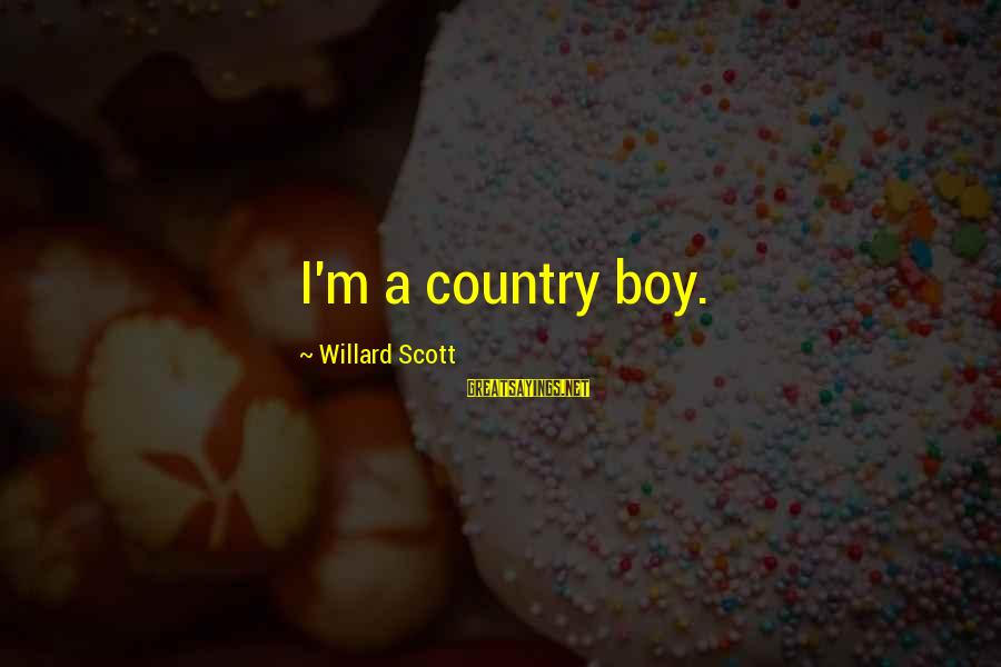 Country Boy Sayings By Willard Scott: I'm a country boy.