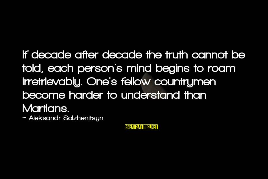 Countrymen Sayings By Aleksandr Solzhenitsyn: If decade after decade the truth cannot be told, each person's mind begins to roam