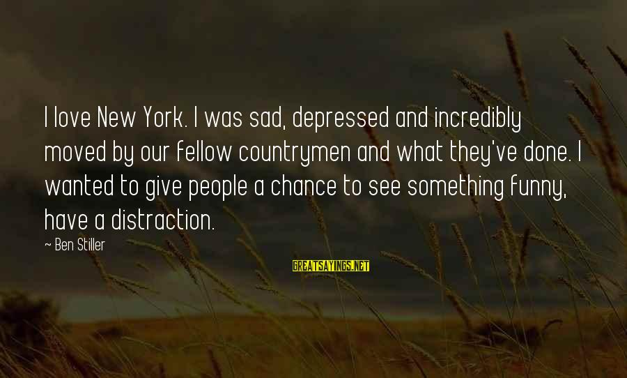 Countrymen Sayings By Ben Stiller: I love New York. I was sad, depressed and incredibly moved by our fellow countrymen