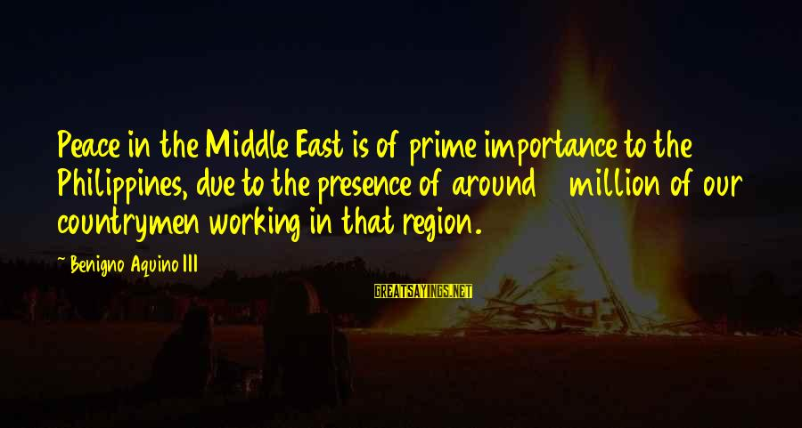 Countrymen Sayings By Benigno Aquino III: Peace in the Middle East is of prime importance to the Philippines, due to the