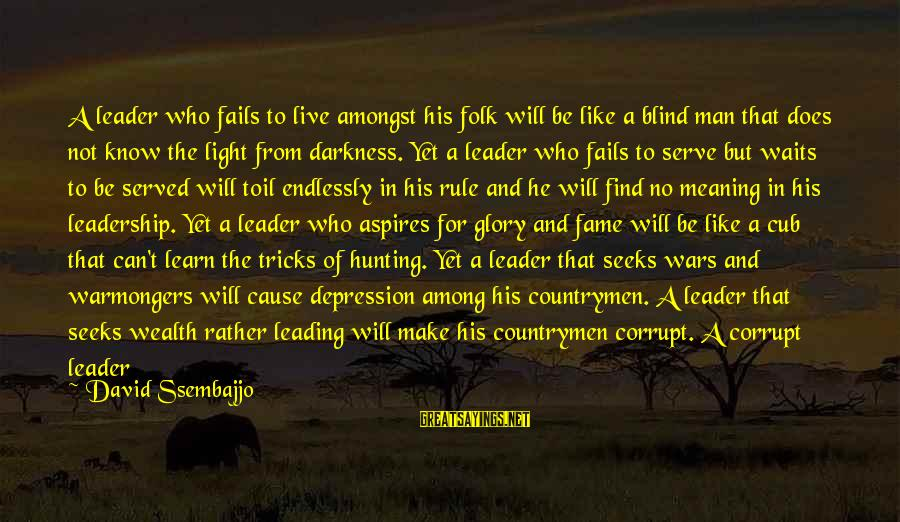 Countrymen Sayings By David Ssembajjo: A leader who fails to live amongst his folk will be like a blind man