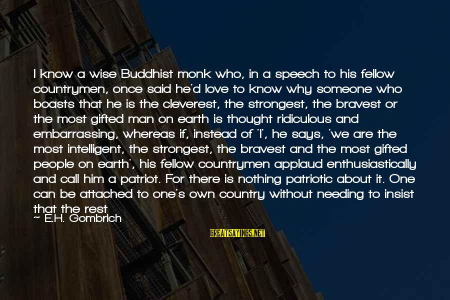 Countrymen Sayings By E.H. Gombrich: I know a wise Buddhist monk who, in a speech to his fellow countrymen, once