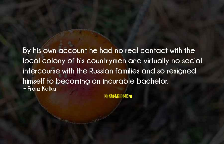 Countrymen Sayings By Franz Kafka: By his own account he had no real contact with the local colony of his