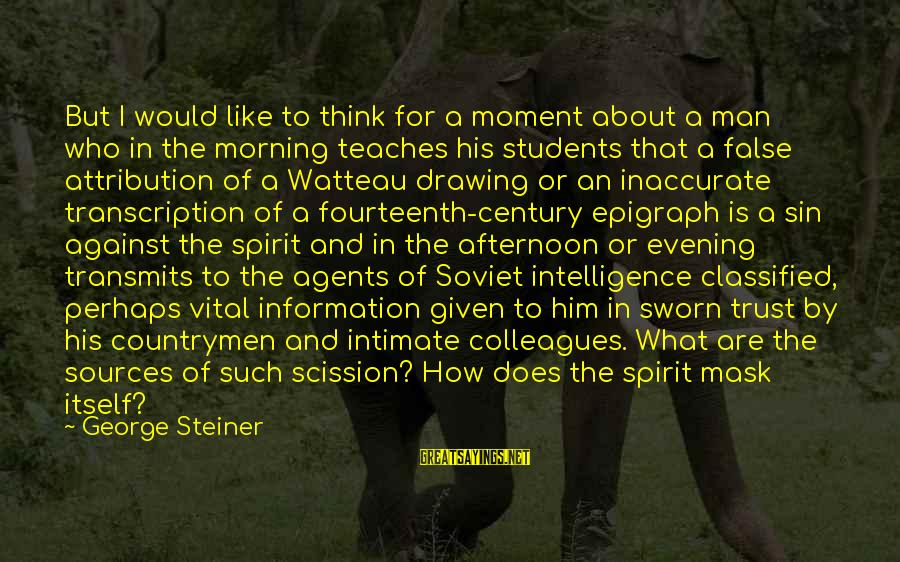 Countrymen Sayings By George Steiner: But I would like to think for a moment about a man who in the