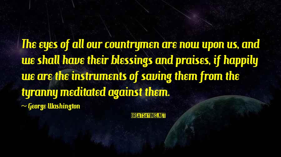 Countrymen Sayings By George Washington: The eyes of all our countrymen are now upon us, and we shall have their