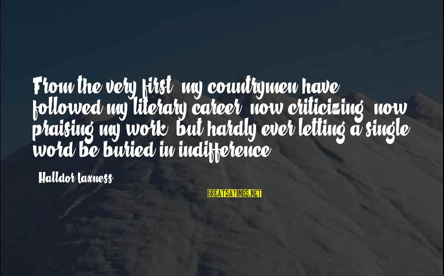 Countrymen Sayings By Halldor Laxness: From the very first, my countrymen have followed my literary career, now criticizing, now praising