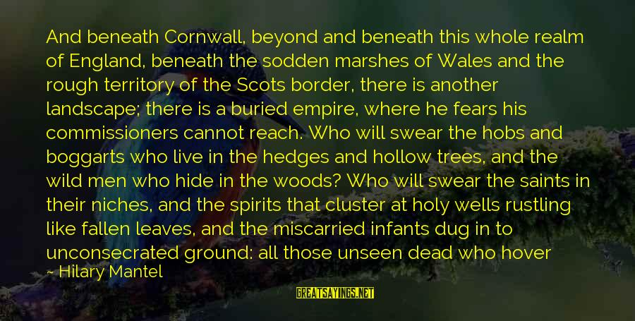 Countrymen Sayings By Hilary Mantel: And beneath Cornwall, beyond and beneath this whole realm of England, beneath the sodden marshes