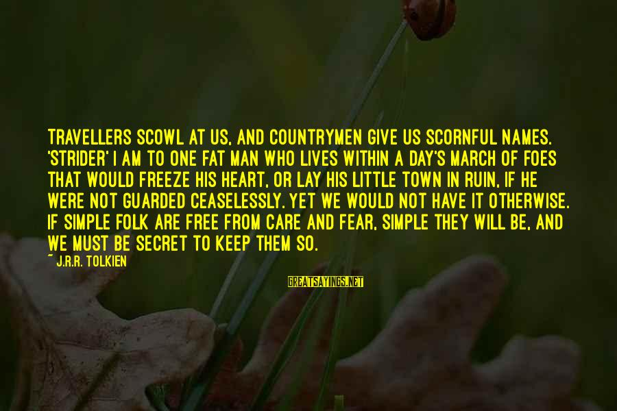 Countrymen Sayings By J.R.R. Tolkien: Travellers scowl at us, and countrymen give us scornful names. 'Strider' I am to one