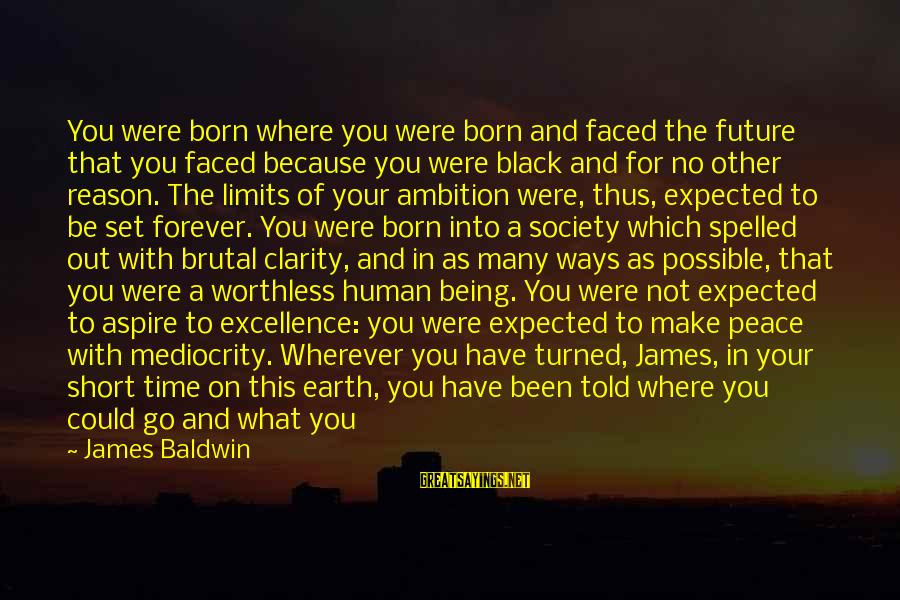 Countrymen Sayings By James Baldwin: You were born where you were born and faced the future that you faced because