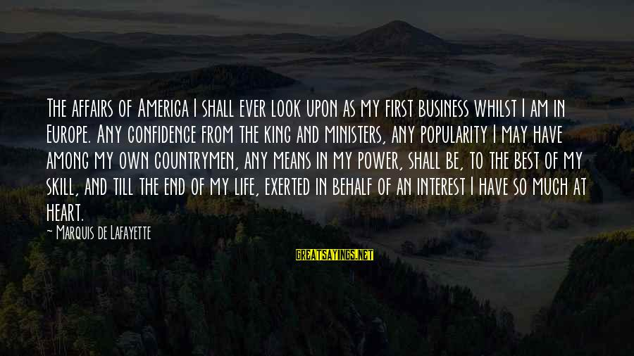 Countrymen Sayings By Marquis De Lafayette: The affairs of America I shall ever look upon as my first business whilst I