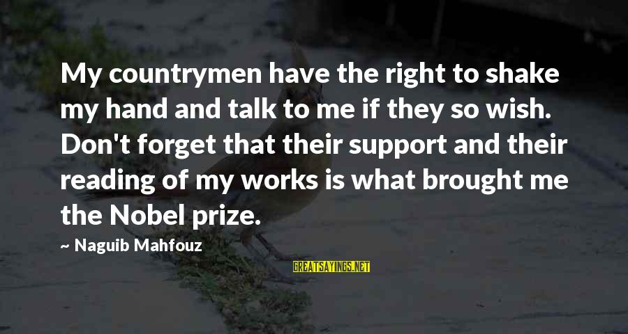 Countrymen Sayings By Naguib Mahfouz: My countrymen have the right to shake my hand and talk to me if they