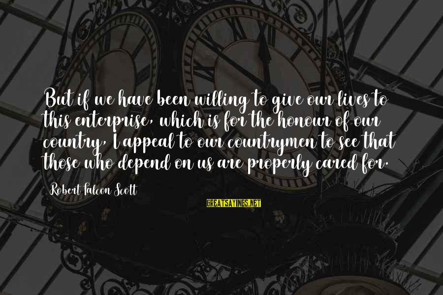 Countrymen Sayings By Robert Falcon Scott: But if we have been willing to give our lives to this enterprise, which is