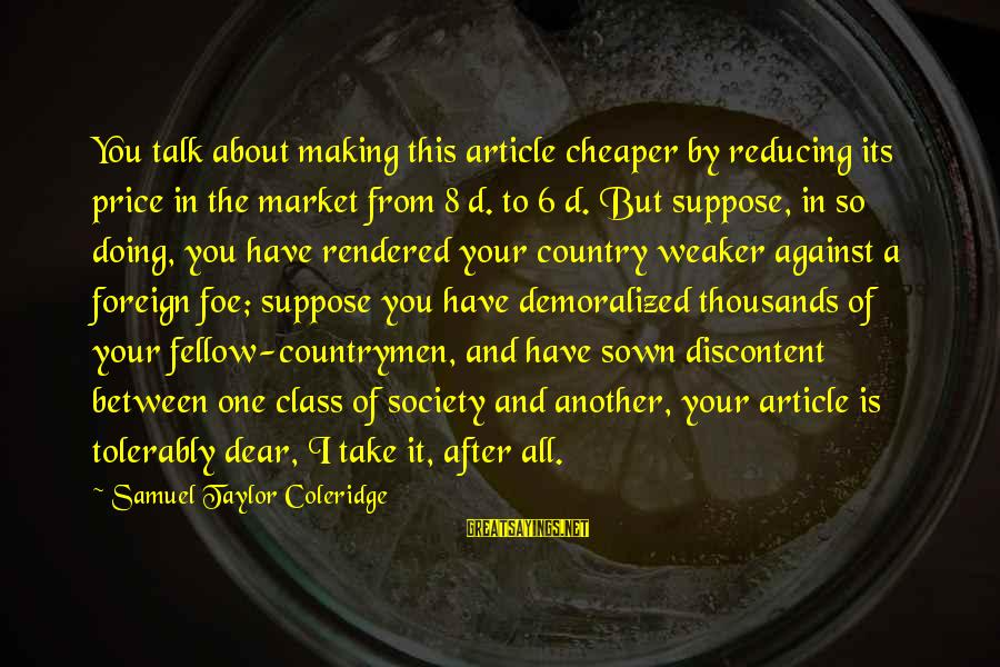 Countrymen Sayings By Samuel Taylor Coleridge: You talk about making this article cheaper by reducing its price in the market from