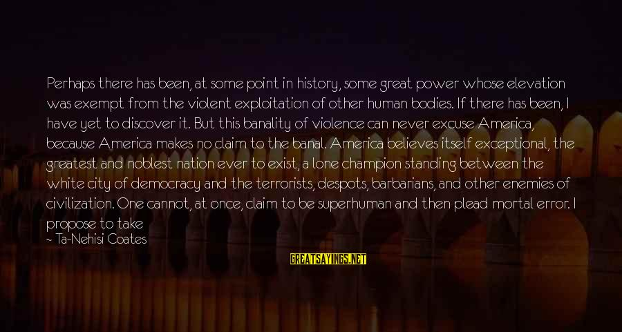 Countrymen Sayings By Ta-Nehisi Coates: Perhaps there has been, at some point in history, some great power whose elevation was