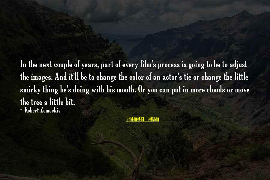 Couple Images With Sayings By Robert Zemeckis: In the next couple of years, part of every film's process is going to be