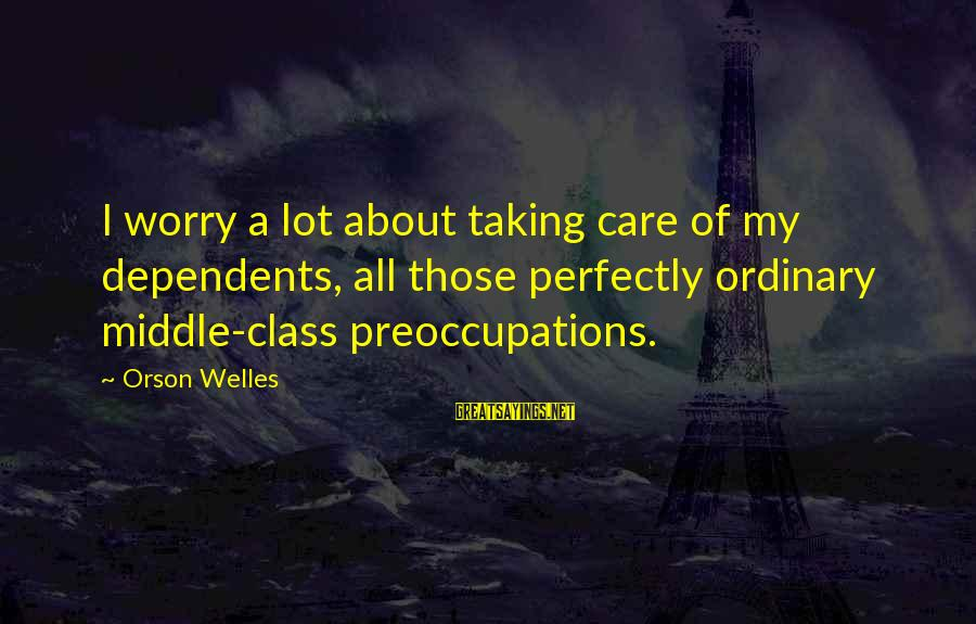 Couples Kissing And Hugging Images With Sayings By Orson Welles: I worry a lot about taking care of my dependents, all those perfectly ordinary middle-class